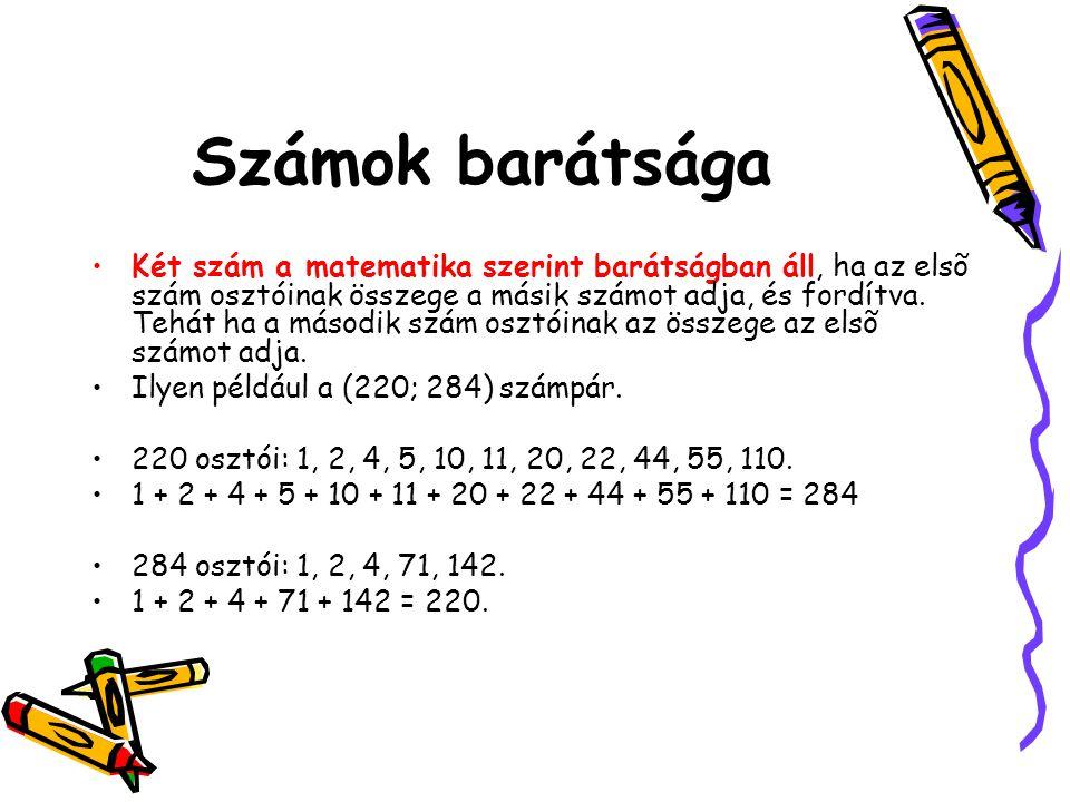 Számok barátsága Két szám a matematika szerint barátságban áll, ha az elsõ szám osztóinak összege a másik számot adja, és fordítva. Tehát ha a második