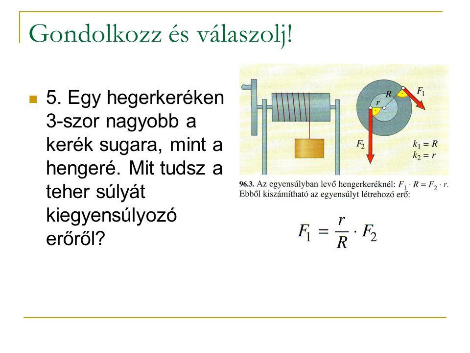 Gondolkozz és válaszolj.5. Egy hegerkeréken 3-szor nagyobb a kerék sugara, mint a hengeré.