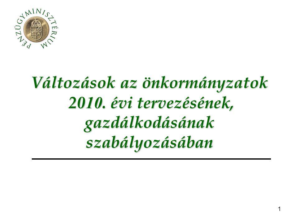 1 Változások az önkormányzatok 20 10. évi tervezésének, gazdálkodásának szabályozásában