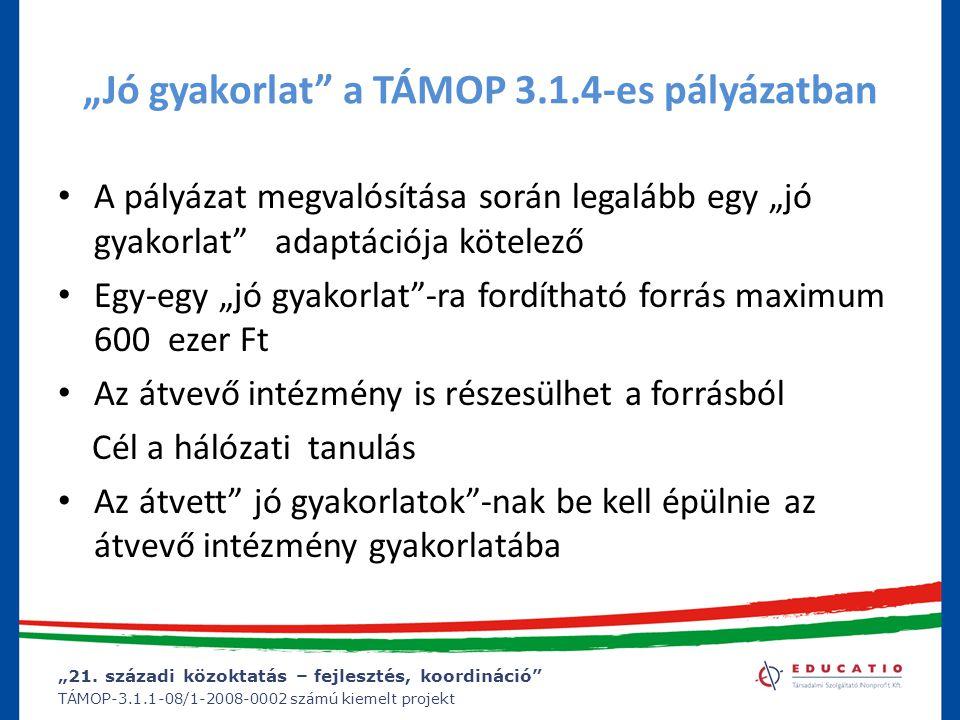 """""""21. századi közoktatás – fejlesztés, koordináció"""" TÁMOP-3.1.1-08/1-2008-0002 számú kiemelt projekt """"Jó gyakorlat"""" a TÁMOP 3.1.4-es pályázatban A pály"""