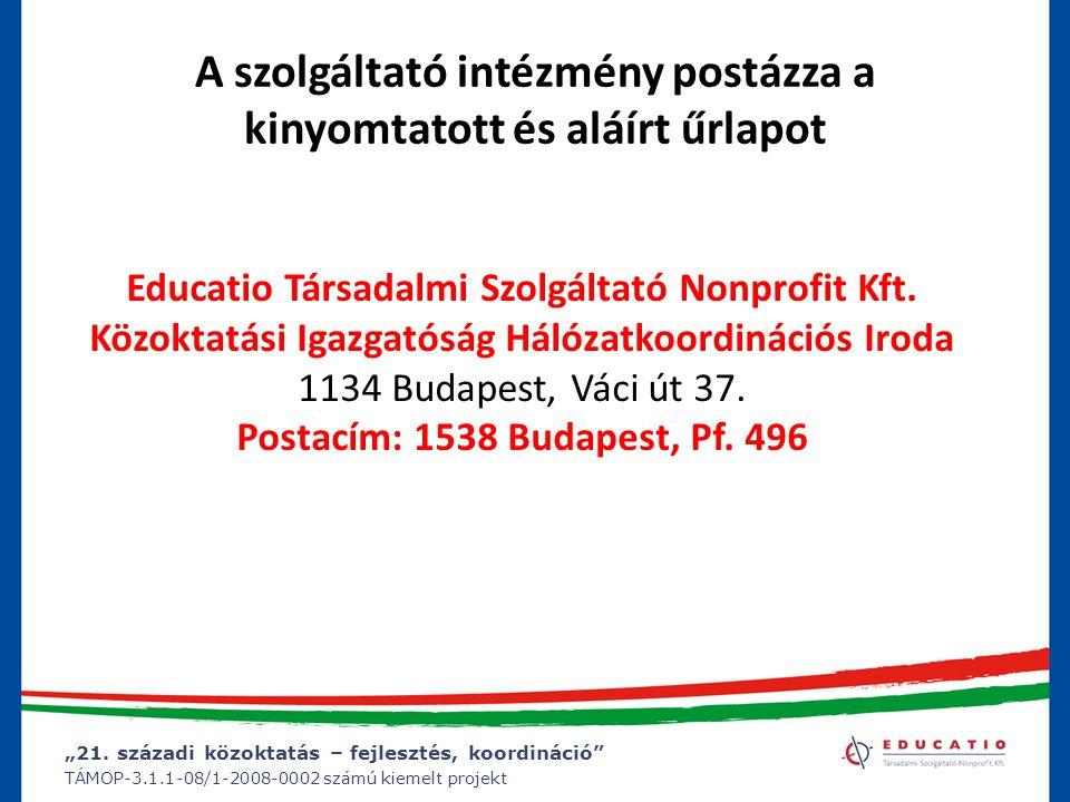 """""""21. századi közoktatás – fejlesztés, koordináció"""" TÁMOP-3.1.1-08/1-2008-0002 számú kiemelt projekt A szolgáltató intézmény postázza a kinyomtatott és"""