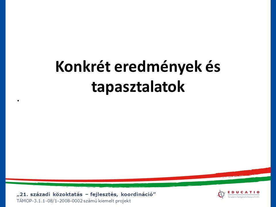 """""""21. századi közoktatás – fejlesztés, koordináció"""" TÁMOP-3.1.1-08/1-2008-0002 számú kiemelt projekt Konkrét eredmények és tapasztalatok."""