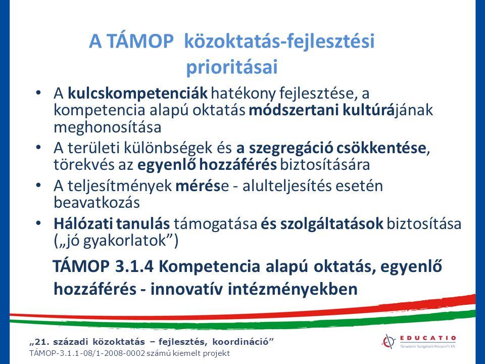 """""""21. századi közoktatás – fejlesztés, koordináció"""" TÁMOP-3.1.1-08/1-2008-0002 számú kiemelt projekt A TÁMOP közoktatás-fejlesztési prioritásai A kulcs"""