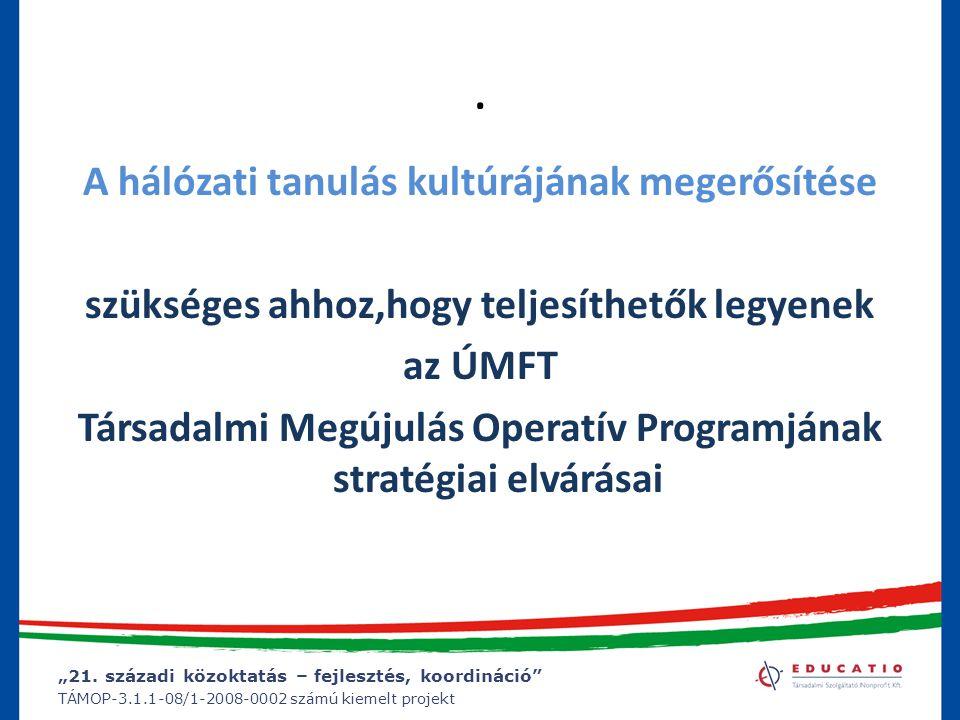 """""""21. századi közoktatás – fejlesztés, koordináció"""" TÁMOP-3.1.1-08/1-2008-0002 számú kiemelt projekt. A hálózati tanulás kultúrájának megerősítése szük"""