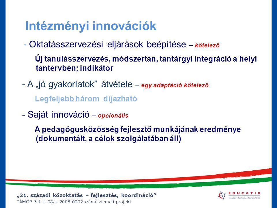 """""""21. századi közoktatás – fejlesztés, koordináció"""" TÁMOP-3.1.1-08/1-2008-0002 számú kiemelt projekt Intézményi innovációk - Oktatásszervezési eljáráso"""