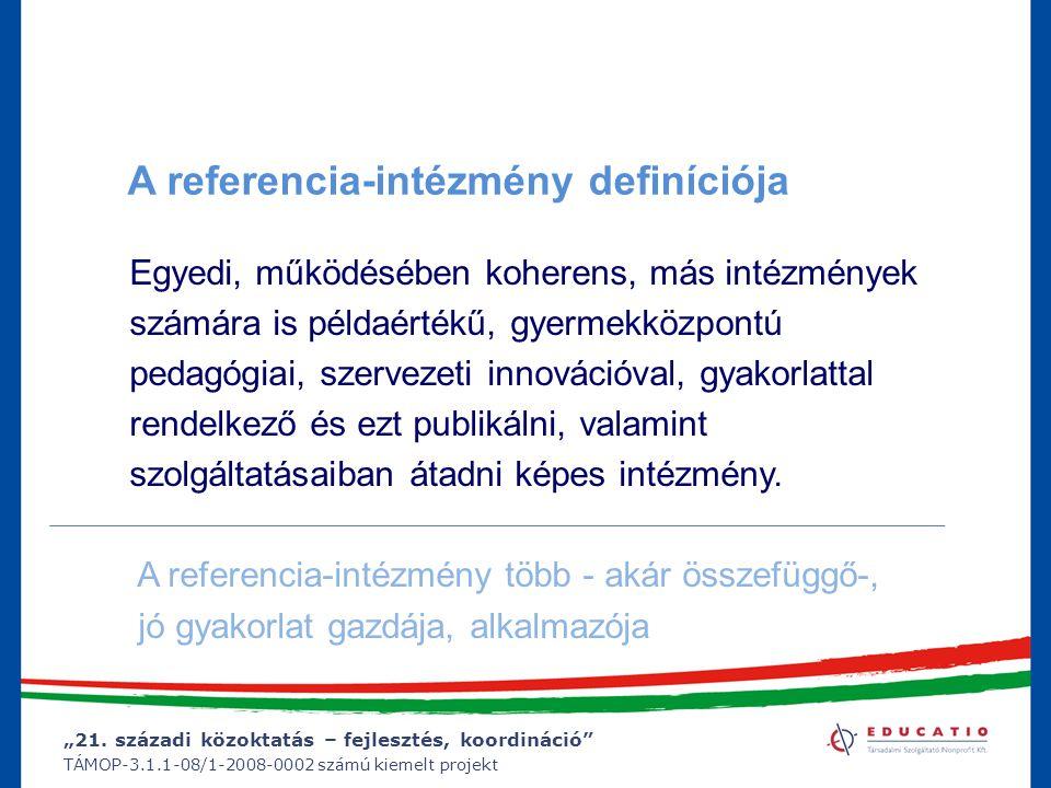 """""""21. századi közoktatás – fejlesztés, koordináció"""" TÁMOP-3.1.1-08/1-2008-0002 számú kiemelt projekt A referencia-intézmény definíciója Egyedi, működés"""