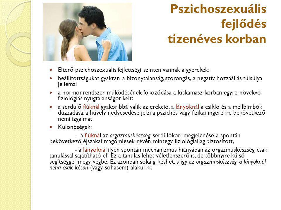 Pszichoszexuális fejlődés tizenéves korban Eltérő pszichoszexuális fejlettségi szinten vannak a gyerekek: beállítottságukat gyakran a bizonytalanság,
