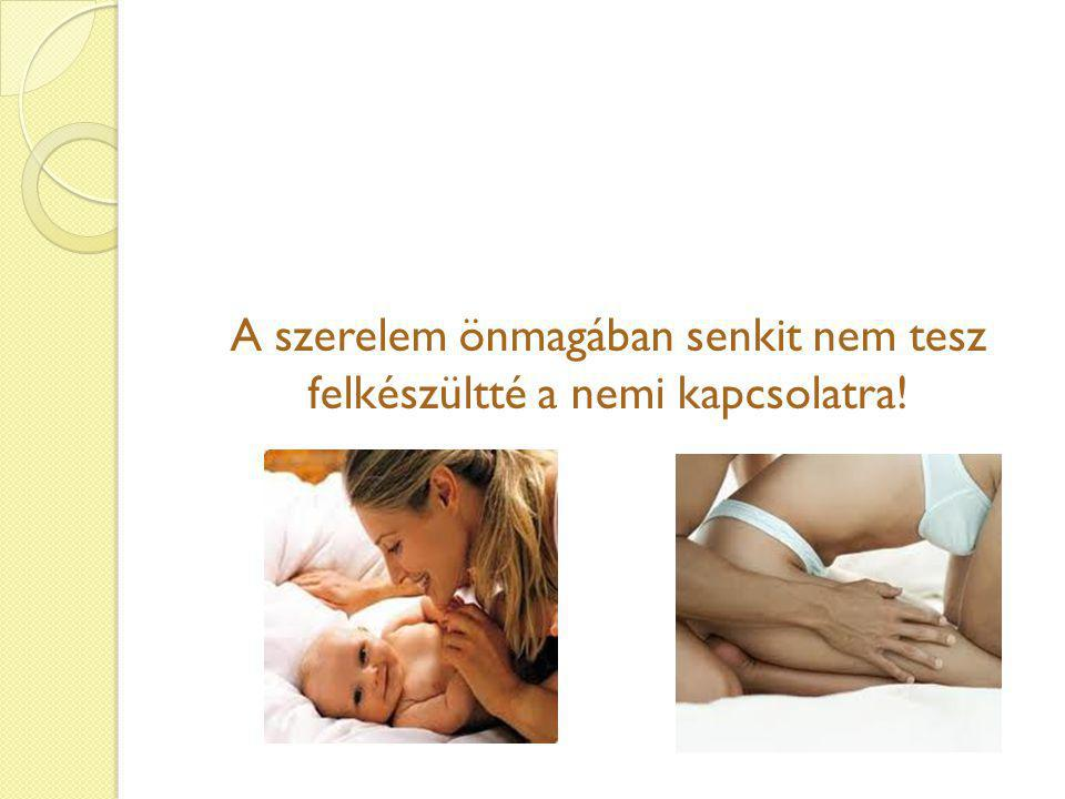 Ahol elindul a szexuális fejlődés minden partnerkapcsolat őstípusa: az anya- gyermek kapcsolat  pszichoszexuális fejlődés alapja a saját biológiai nemünkkel való azonosságunk felismerése és elfogadása az anya a női, az apa a férfi modell képviselője.