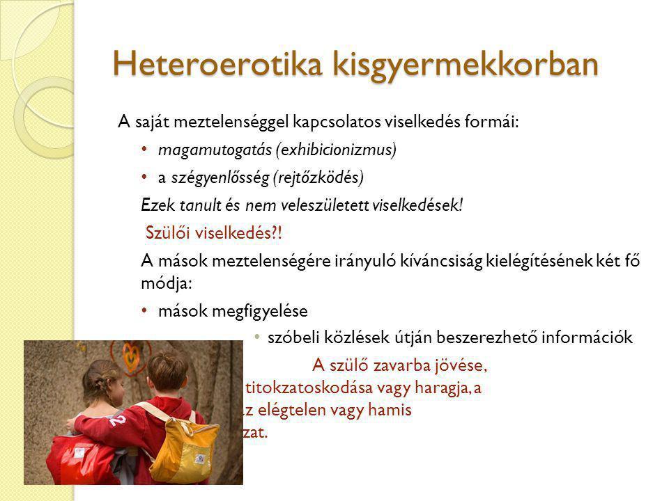 A heteroerotika fejlődésének legfontosabb területe A heteroerotika fejlődésének legfontosabb területe a hasonló korú társakkal folytatott erotikus játék és kommunikáció.