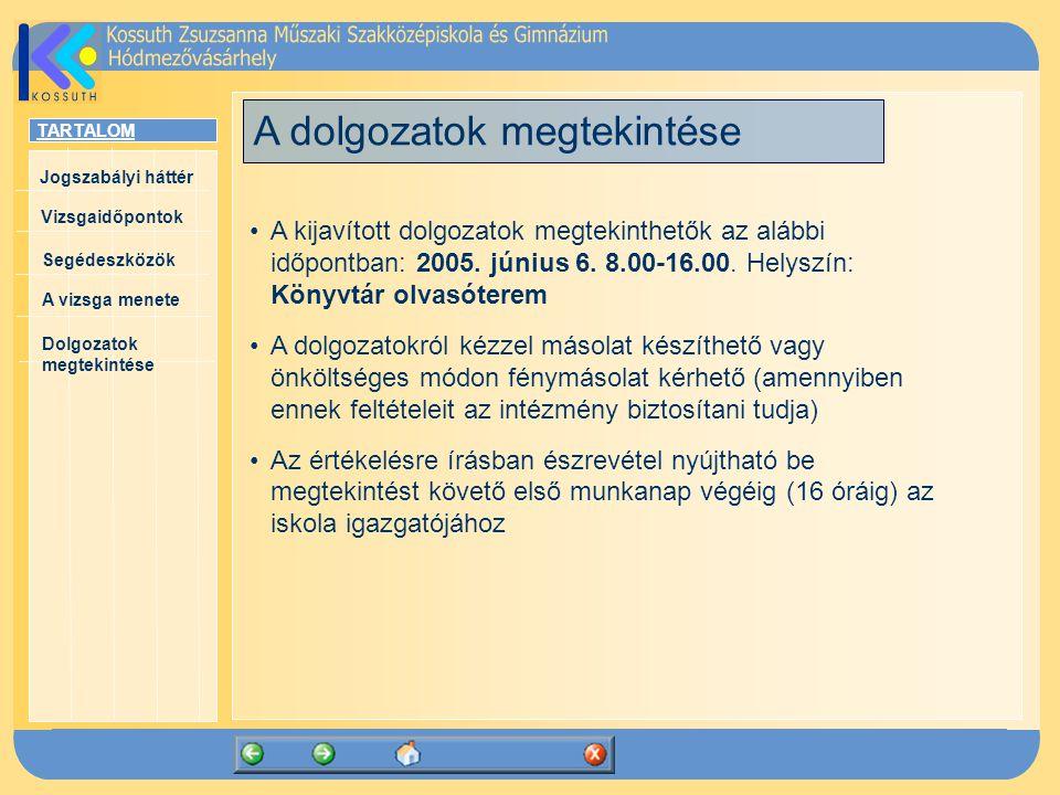 TARTALOM Jogszabályi háttér Vizsgaidőpontok A vizsga menete Segédeszközök Dolgozatok megtekintése A dolgozatok megtekintése A kijavított dolgozatok megtekinthetők az alábbi időpontban: 2005.