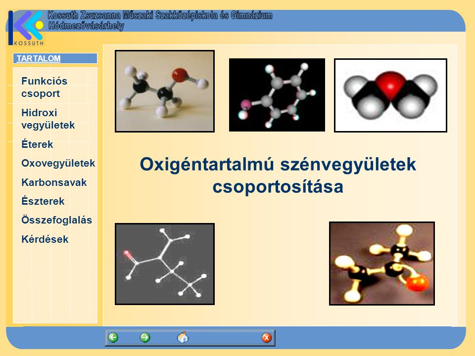 TARTALOM Funkciós csoport Hidroxi vegyületek Éterek Oxovegyületek Karbonsavak Észterek Összefoglalás Kérdések Oxigéntartalmú szénvegyületek csoportosí