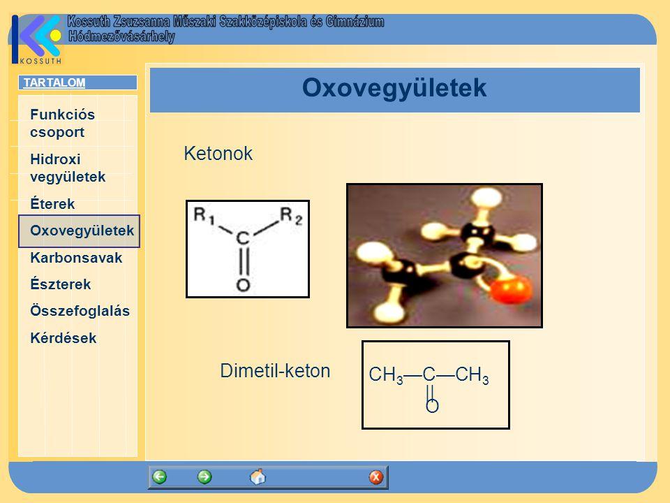 TARTALOM Funkciós csoport Hidroxi vegyületek Éterek Oxovegyületek Karbonsavak Észterek Összefoglalás Kérdések Oxovegyületek Ketonok CH 3 —C—CH 3    O Dimetil-keton