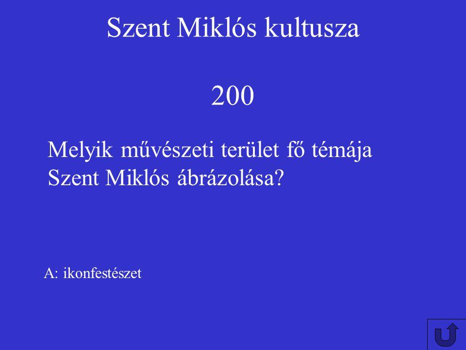 Szent Miklós kultusza 100 A: Görög-keleti Melyik történelmi egyházban legnagyobb a kultusza?