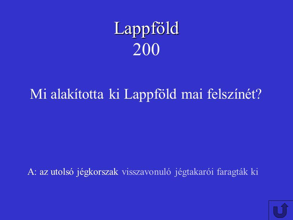 Lappföld Lappföld 100 A: Finnország, Svédország Melyik országok területén található Lappföld?