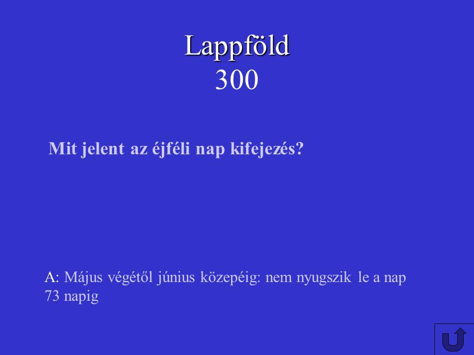 Lappföld Lappföld 200 A: az utolsó jégkorszak visszavonuló jégtakarói faragták ki Mi alakította ki Lappföld mai felszínét?