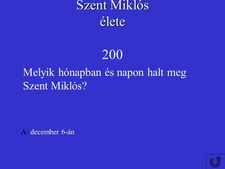Szent Miklós élete Szent Miklós élete 100 Hol született Szent Miklós? A: Kisázsiai Pattarában