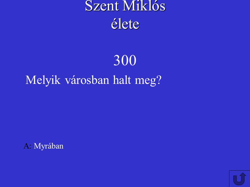 Szent Miklós élete Szent Miklós élete 200 A: december 6-án Melyik hónapban és napon halt meg Szent Miklós?