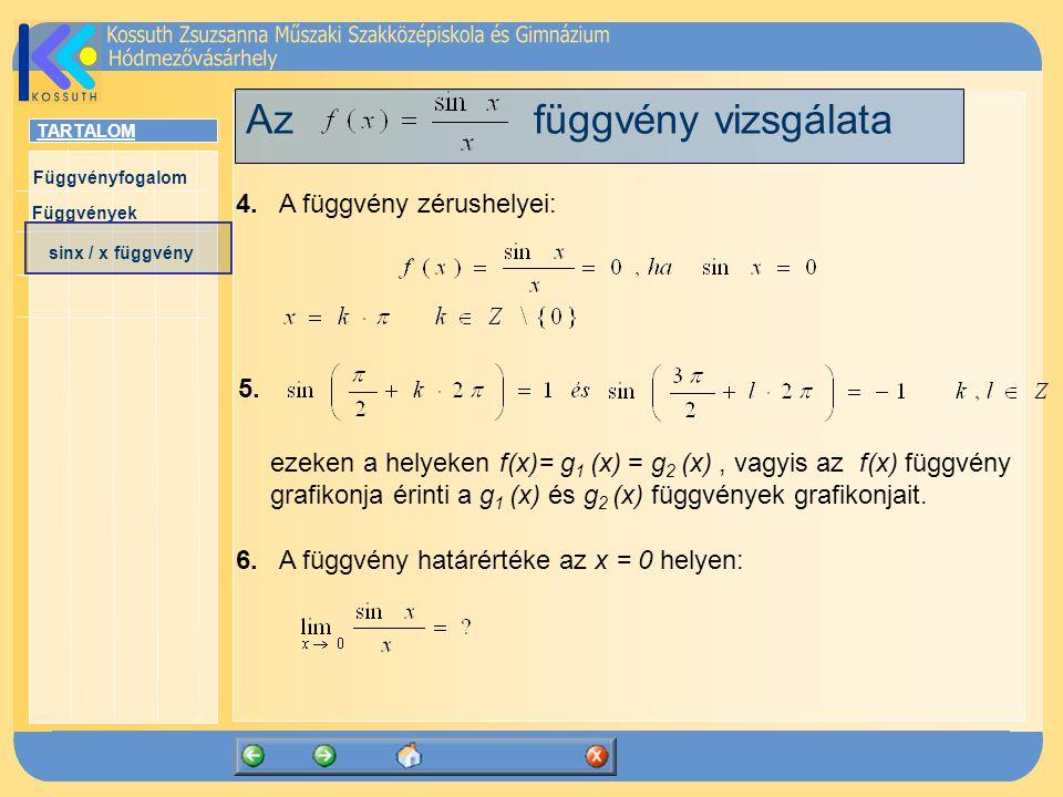 TARTALOM Függvényfogalom Függvények sinx / x függvény Az függvény vizsgálata 4. A függvény zérushelyei: ezeken a helyeken f(x)= g 1 (x) = g 2 (x), vag
