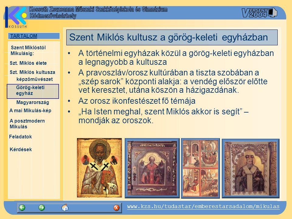 TARTALOM Szt. Miklós élete képzőművészet Görög-keleti egyház Magyarország A mai Mikulás-kép Kérdések Szent Miklóstól Mikulásig: www.kzs.hu/tudastar/em