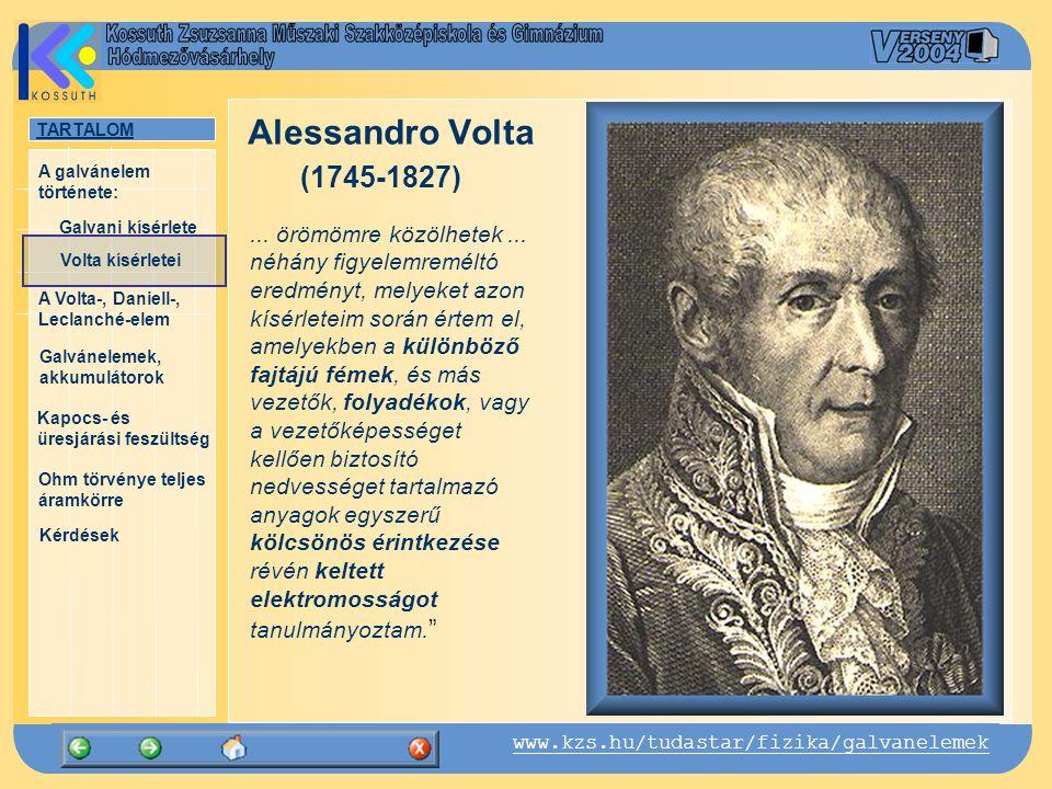 TARTALOM Galvani kísérlete A Volta-, Daniell-, Leclanché-elem Galvánelemek, akkumulátorok Kapocs- és üresjárási feszültség Ohm törvénye teljes áramkörre Kérdések A galvánelem története: www.kzs.hu/tudastar/fizika/galvanelemek Volta kísérletei Volta megismételte Galvani kísérleteit és elfogadta következtetéseit 1754: Sulzer svájci kutató feljegyzései nyomán új kíséretet végez: ha két különböző fémet összeérintünk, akkor azok szétválasztva feltöltődést mutatnak  a békacomb csak jelezte az elektromos hatás jelenlétét, a lényeg a fémek érintkezésében van  a keletkező hatás erősíthető ha több cinklemezt és rézlemezt helyezünk egymás fölé Volta szerint a fémeknek csak passzív szerepük van, a kör zárásakor az áram akármeddig keringhet Volta kísérletei Johann Heinrich Sulzer (1735-1813) Alessandro Volta (1745-1827)