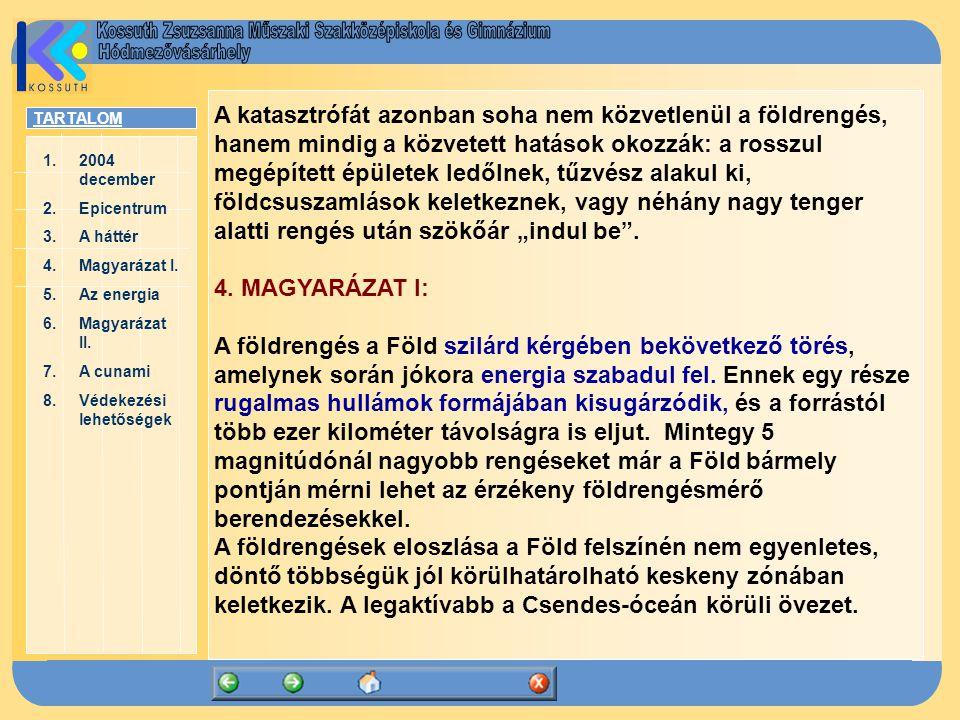 TARTALOM 1.2004 december2004 december 2.EpicentrumEpicentrum 3.A háttérA háttér 4.Magyarázat I.Magyarázat I.