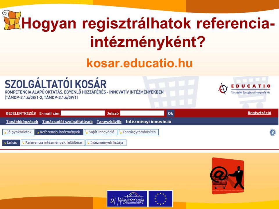 Hogyan regisztrálhatok referencia- intézményként? kosar.educatio.hu