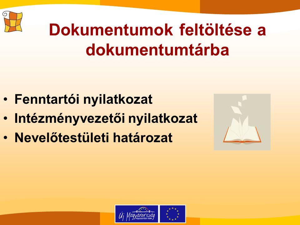 Dokumentumok feltöltése a dokumentumtárba Fenntartói nyilatkozat Intézményvezetői nyilatkozat Nevelőtestületi határozat
