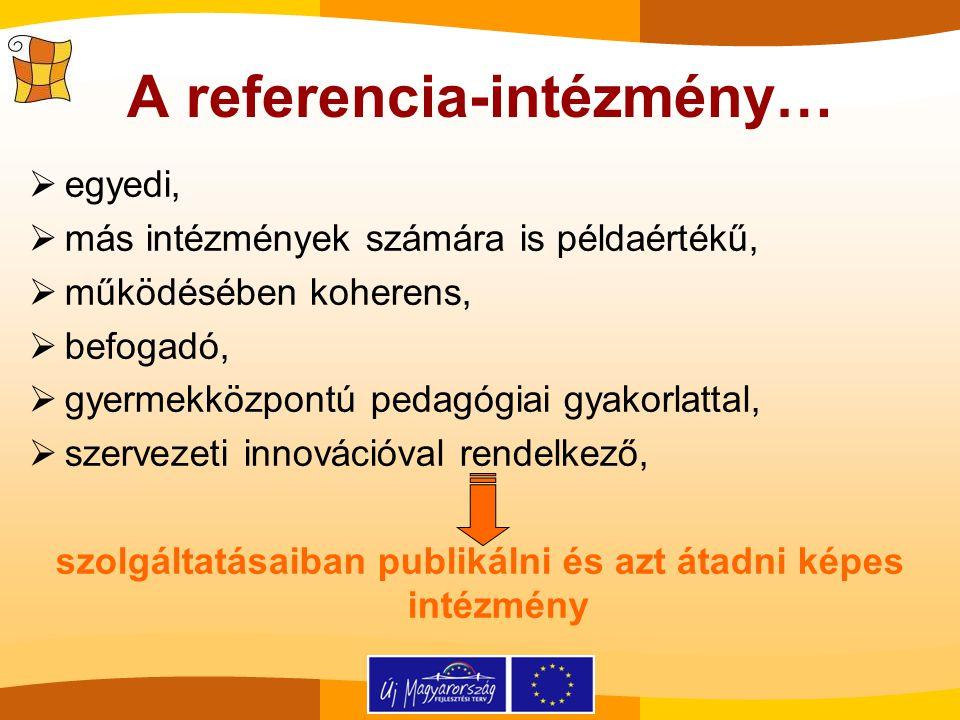 A referencia-intézmény…  egyedi,  más intézmények számára is példaértékű,  működésében koherens,  befogadó,  gyermekközpontú pedagógiai gyakorlat