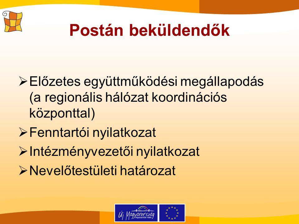 Postán beküldendők  Előzetes együttműködési megállapodás (a regionális hálózat koordinációs központtal)  Fenntartói nyilatkozat  Intézményvezetői n