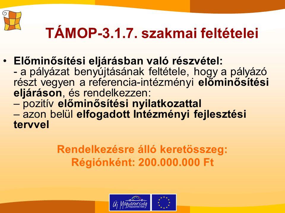 TÁMOP-3.1.7. szakmai feltételei Előminősítési eljárásban való részvétel: - a pályázat benyújtásának feltétele, hogy a pályázó részt vegyen a referenci