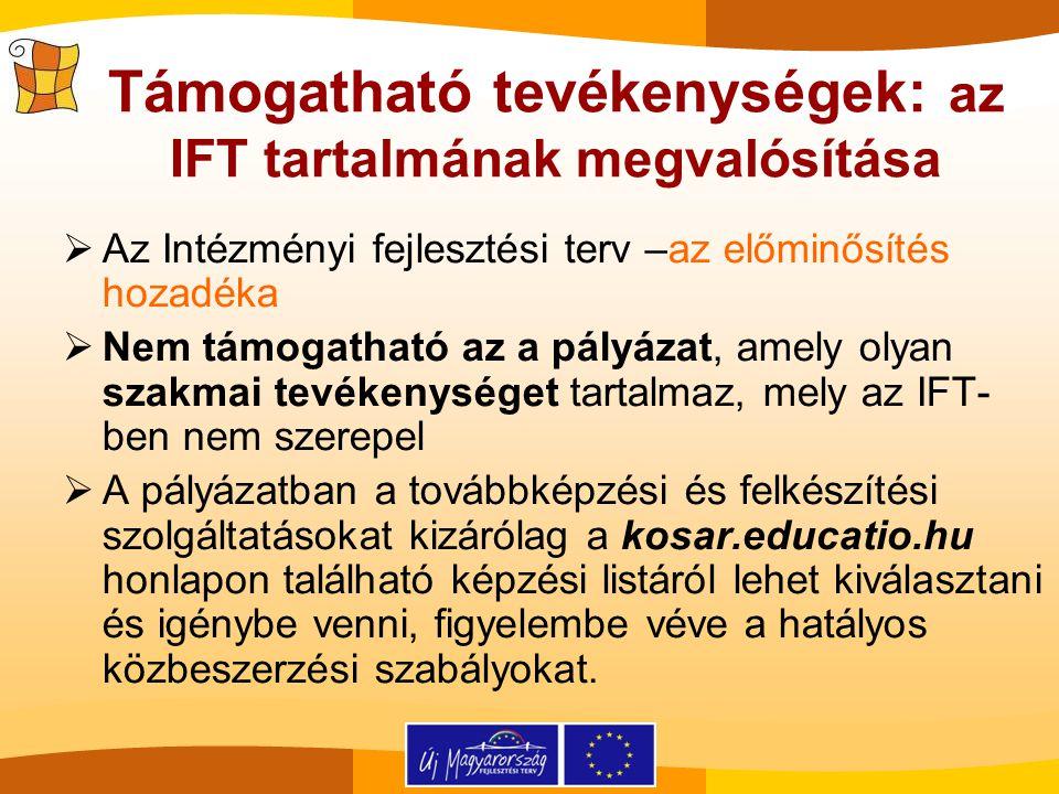 Támogatható tevékenységek: az IFT tartalmának megvalósítása  Az Intézményi fejlesztési terv –az előminősítés hozadéka  Nem támogatható az a pályázat