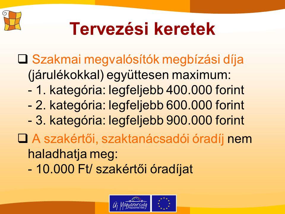 Tervezési keretek  Szakmai megvalósítók megbízási díja (járulékokkal) együttesen maximum: - 1. kategória: legfeljebb 400.000 forint - 2. kategória: l