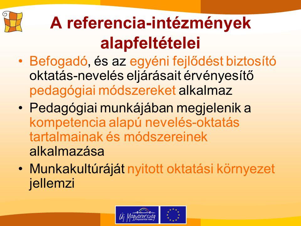 A referencia-intézmények alapfeltételei Befogadó, és az egyéni fejlődést biztosító oktatás-nevelés eljárásait érvényesítő pedagógiai módszereket alkal