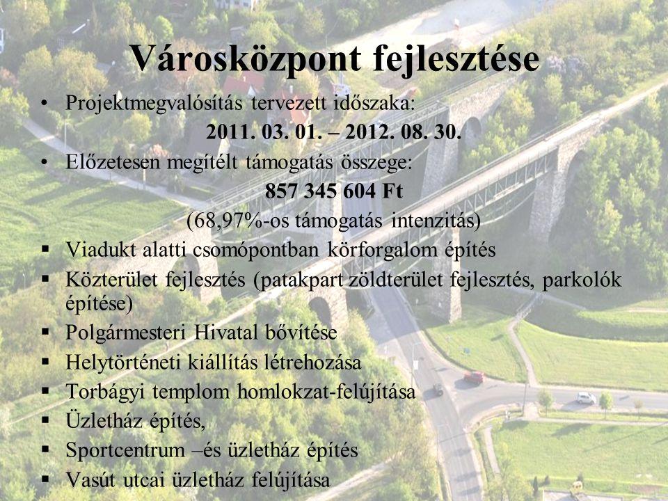 Városközpont fejlesztése Projektmegvalósítás tervezett időszaka: 2011. 03. 01. – 2012. 08. 30. Előzetesen megítélt támogatás összege: 857 345 604 Ft (