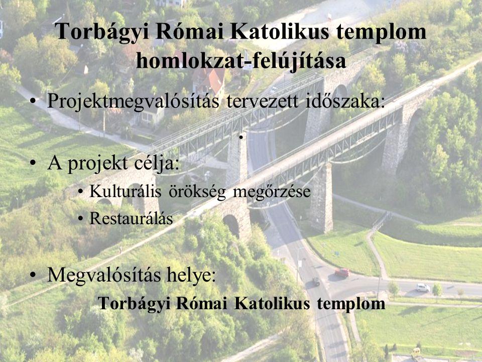 Torbágyi Római Katolikus templom homlokzat-felújítása Projektmegvalósítás tervezett időszaka:. A projekt célja: Kulturális örökség megőrzése Restaurál