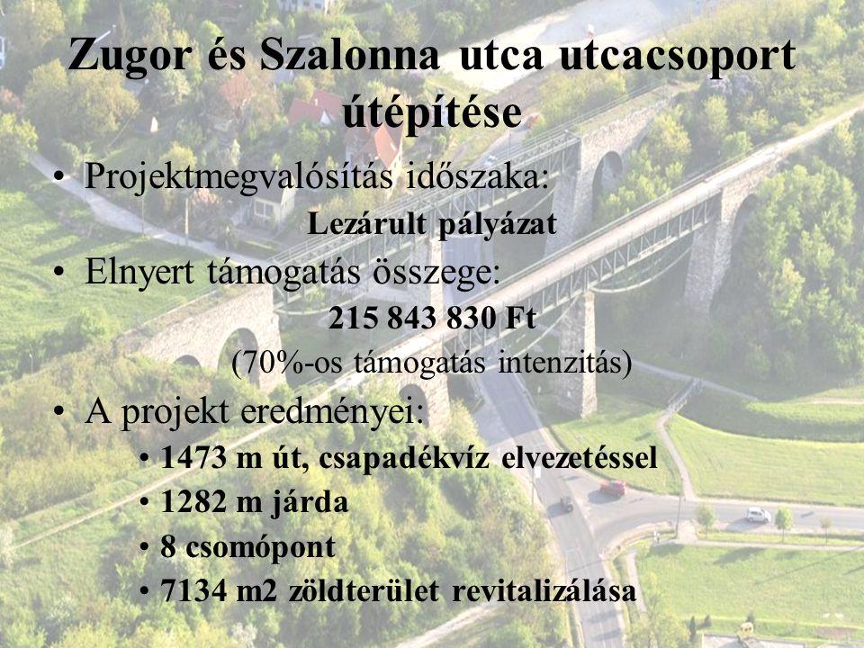 Zugor és Szalonna utca utcacsoport útépítése Projektmegvalósítás időszaka: Lezárult pályázat Elnyert támogatás összege: 215 843 830 Ft (70%-os támogat