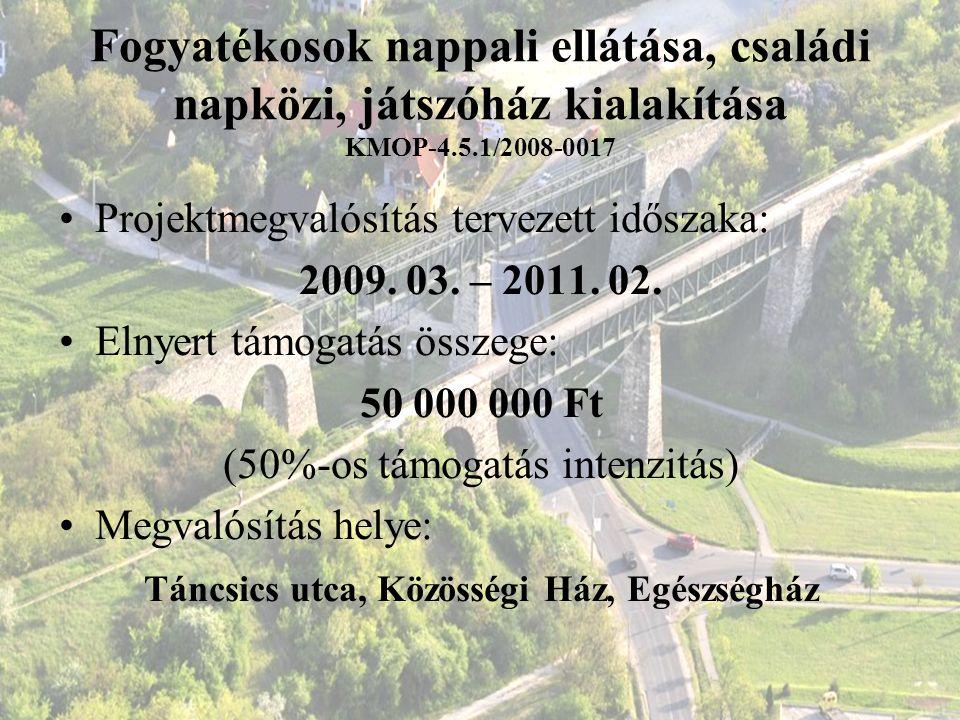 Fogyatékosok nappali ellátása, családi napközi, játszóház kialakítása KMOP-4.5.1/2008-0017 Projektmegvalósítás tervezett időszaka: 2009. 03. – 2011. 0