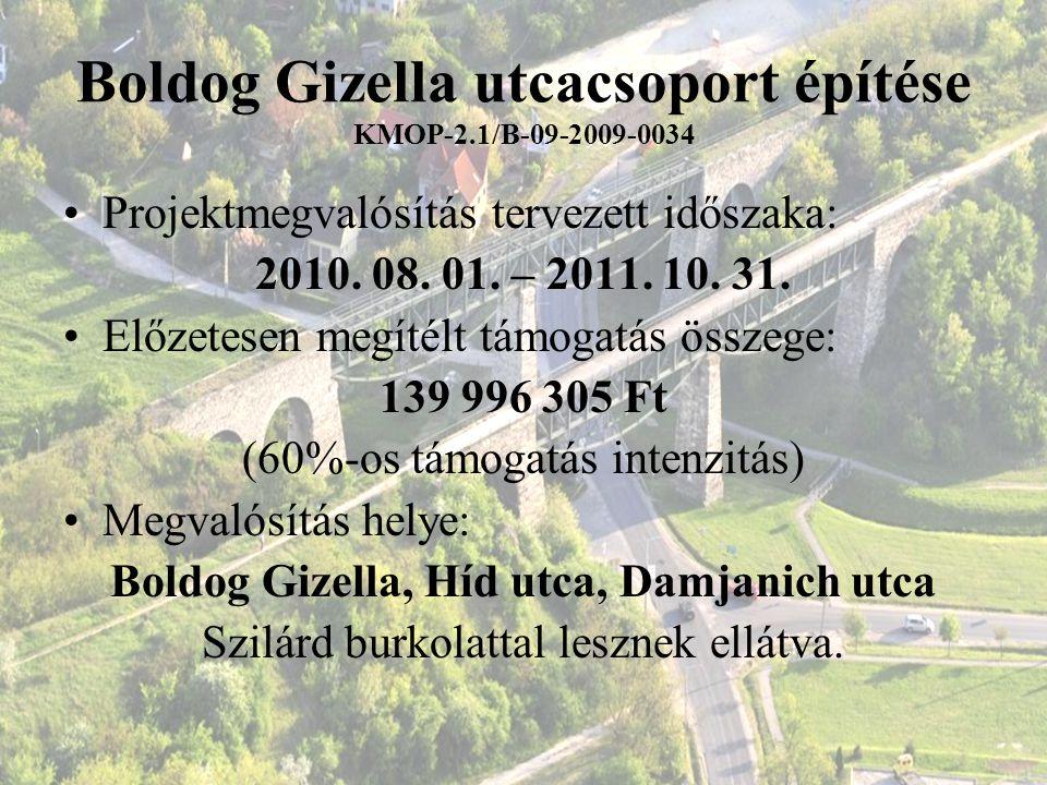 Boldog Gizella utcacsoport építése KMOP-2.1/B-09-2009-0034 Projektmegvalósítás tervezett időszaka: 2010. 08. 01. – 2011. 10. 31. Előzetesen megítélt t