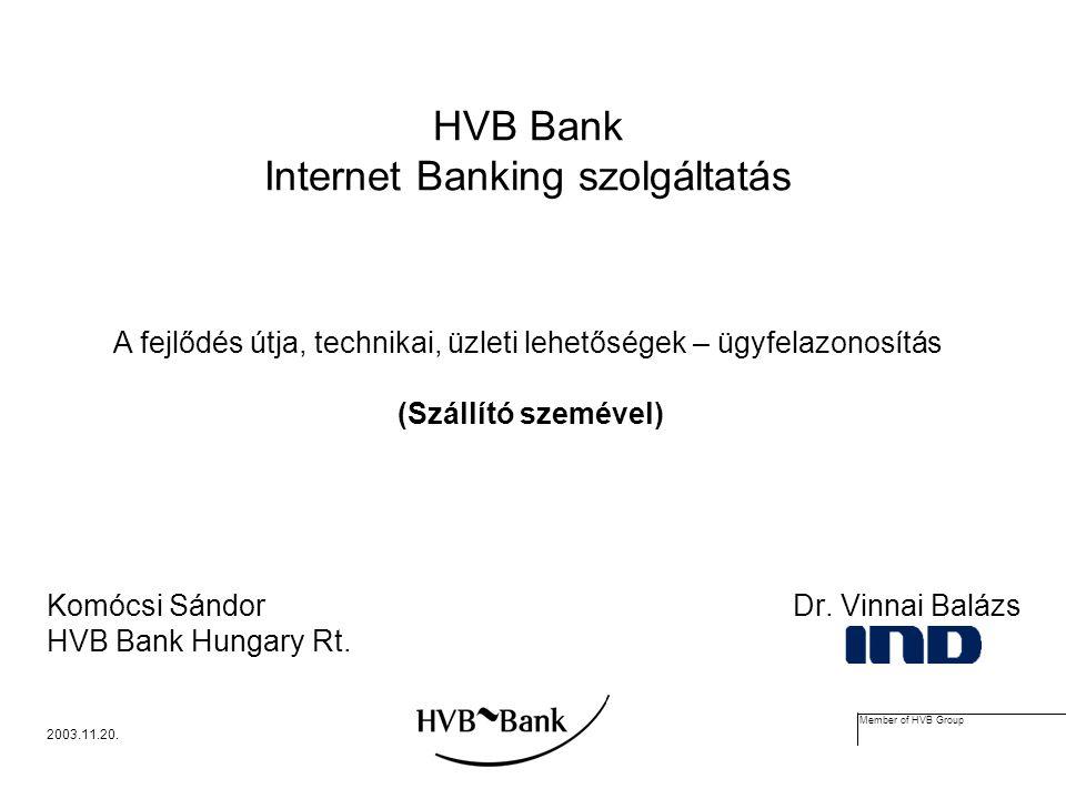 Member of HVB Group 2003.11.20. HVB Bank Internet Banking szolgáltatás Komócsi Sándor Dr.