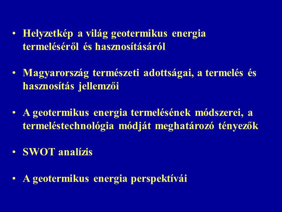 Helyzetkép a világ geotermikus energia termeléséről és hasznosításáról Magyarország természeti adottságai, a termelés és hasznosítás jellemzői A geote