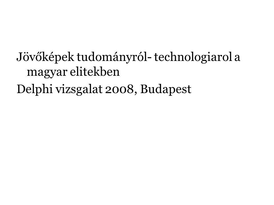 Jövőképek tudományról- technologiarol a magyar elitekben Delphi vizsgalat 2008, Budapest