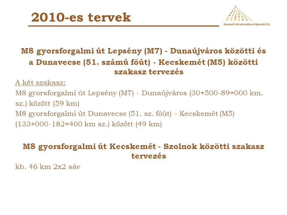2010-es tervek M8 gyorsforgalmi út Lepsény (M7) - Dunaújváros közötti és a Dunavecse (51. számú főút) - Kecskemét (M5) közötti szakasz tervezés A két