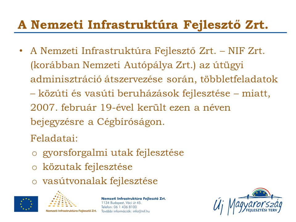 A Nemzeti Infrastruktúra Fejlesztő Zrt. A Nemzeti Infrastruktúra Fejlesztő Zrt. – NIF Zrt. (korábban Nemzeti Autópálya Zrt.) az útügyi adminisztráció