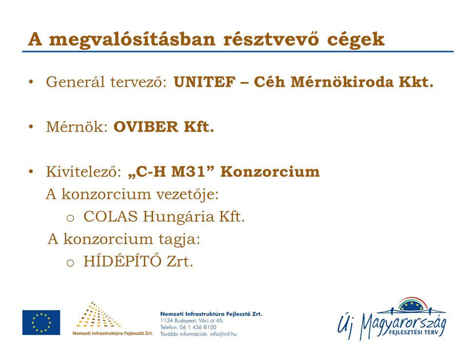 """A megvalósításban résztvevő cégek Generál tervező: UNITEF – Céh Mérnökiroda Kkt. Mérnök: OVIBER Kft. Kivitelező: """"C-H M31"""" Konzorcium A konzorcium vez"""