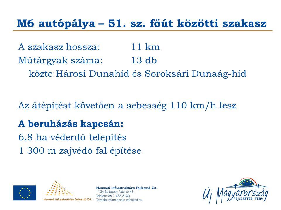 M6 autópálya – 51. sz. főút közötti szakasz A szakasz hossza:11 km Műtárgyak száma:13 db közte Hárosi Dunahíd és Soroksári Dunaág-híd Az átépítést köv