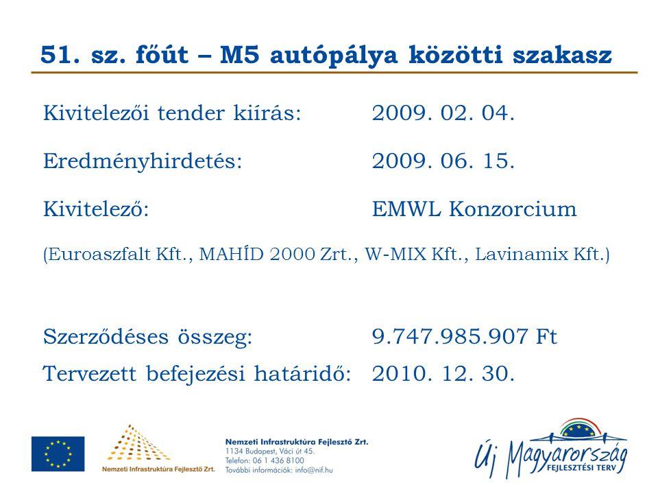 51. sz. főút – M5 autópálya közötti szakasz Kivitelezői tender kiírás:2009. 02. 04. Eredményhirdetés: 2009. 06. 15. Kivitelező:EMWL Konzorcium (Euroas