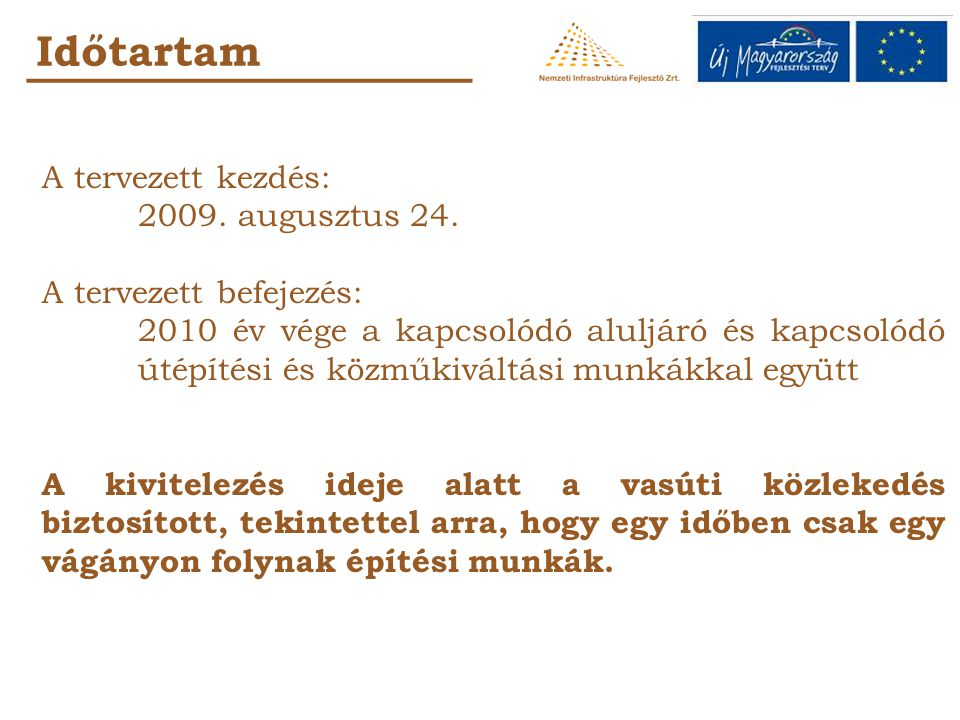 Időtartam A tervezett kezdés: 2009. augusztus 24. A tervezett befejezés: 2010 év vége a kapcsolódó aluljáró és kapcsolódó útépítési és közműkiváltási