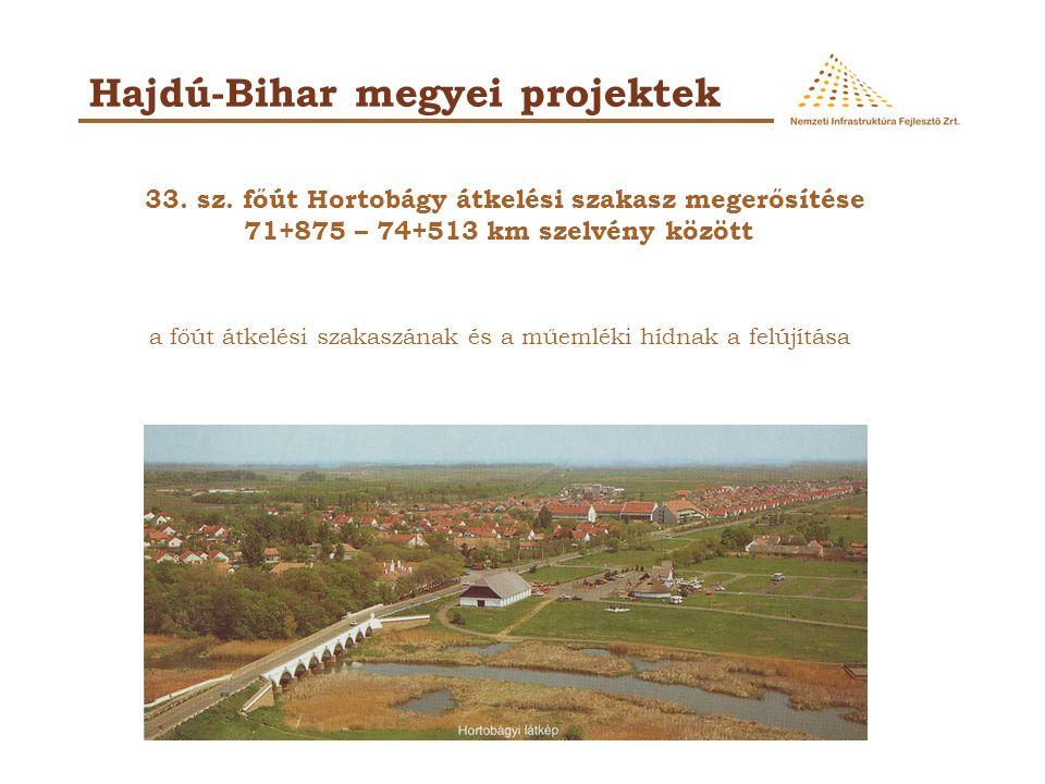 Hajdú-Bihar megyei projektek 33. sz. főút Hortobágy átkelési szakasz megerősítése 71+875 – 74+513 km szelvény között a főút átkelési szakaszának és a