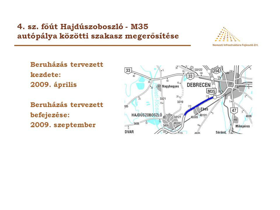 4. sz. főút Hajdúszoboszló - M35 autópálya közötti szakasz megerősítése Beruházás tervezett kezdete: 2009. április Beruházás tervezett befejezése: 200