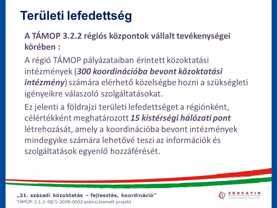 """""""21. századi közoktatás – fejlesztés, koordináció"""" TÁMOP-3.1.1-08/1-2008-0002 számú kiemelt projekt Területi lefedettség A TÁMOP 3.2.2 régiós központo"""